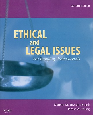 Ethical and Legal Issues for Imaging Professionals By Towsley-cook, doreen M./ Young, Terese A.