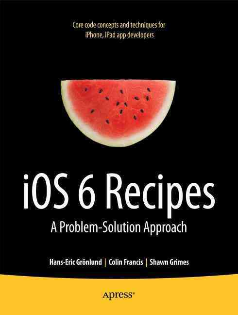 Ios 6 Recipes By Grimes, Shawn/ Francis, Colin/ Gronlund, Hans-eric